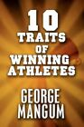 10 Traits of Winning Athletes 9781448940974 by George Mangum Paperback