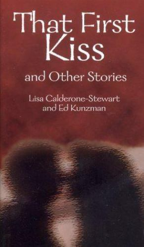 That First Kiss and Other Stories by Ed Kunzman; Lisa-Marie Calderone-Stewart