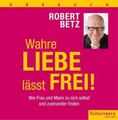 Betz Robert. Wahre Liebe lässt frei!. . Neu | eBay