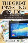 The Great Investing Guide: How to Make Money in the Stock Market by the Day by Ken McLinton (Paperback / softback, 2015)
