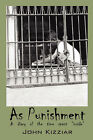 As Punishment: A Diary of the Time Spent  Inside by John Kizziar (Paperback / softback, 2007)