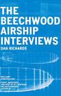 The Beechwood Airship Interviews by Dan Richards (Paperback, 2015)