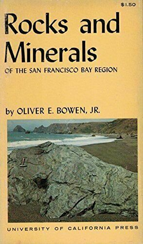 ROCKS AND MINERALS OF SAN FRANCISCO BAY REGION By Oliver E. Bowen 1st edition