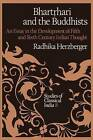 Bhartrhari and the Buddhists: An Essay in the Development of Fifth and Sixth Century Indian Thought by Radhika Herzberger (Paperback, 2011)