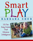 Smart Play: 101 Fun, Easy Games That Enhance Intelligence by Barbara Sher (Paperback, 2004)