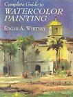 Complete Guide to Watercolor Painting by Edgar A. Whitney (Paperback, 2001)
