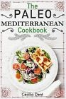 The Paleo Mediterranean Cookbook: Delicious, Healthy and Wholesome Food from the Mediterranean Coast by Cecilia Dent (Paperback / softback, 2015)