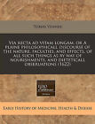 Via Recta Ad Vitam Longam, or a Plaine Philosophicall Discourse of the Nature, Faculties, and Effects, of All Such Things as by Way of Nourishments, and Dieteticall Obseruations (1622) by Tobias Venner (Paperback / softback, 2010)