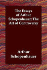 The Essays of Arthur Schopenhauer; The Art of Controversy by Arthur Schopenhauer (Paperback / softback, 2006)