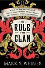 The Rule of the Clan: What an Ancient Form of Social Organization Reveals about the Future of Individual Freedom by Mark Weiner (Hardback, 2013)