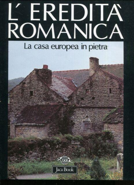 L'EREDITÀ ROMANICA LA CASA EUROPEA IN PIETRA