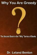 Why You Are Greedy : The Second Book in the Why Series of Books by Leland...