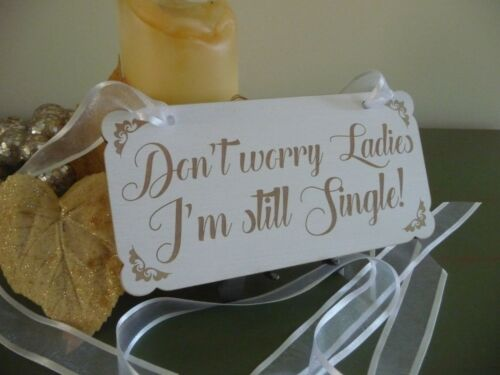 Don/'t Worry Ladies I/'m Still Single Sign Wedding Vintage Shabby Wooden Plaque