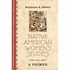 Native American Women's Studies: A Primer by Stephanie A. Sellers (Paperback, 2008)