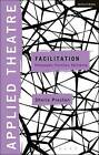 Applied Theatre: Facilitation: Pedagogies, Practices, Resilience by Dr. Sheila Preston (Paperback, 2016)