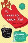 The I Hate to Cook Book by Peg Bracken (Hardback, 2010)