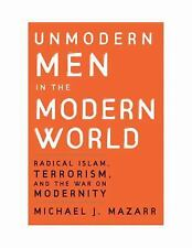 Unmodern Men in the Modern World: Radical Islam, Terrorism, and the Wa-ExLibrary