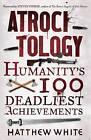 Atrocitology: Humanity's 100 Deadliest Achievements by Matthew White (Hardback, 2011)