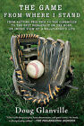 The Game from Where I Stand: From Batting Practice to the Clubhouse to the Best Breakfast on the Road, an Inside View of a Ballplayer's Life by Doug Glanville (Paperback / softback, 2011)