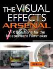 The Visual Effects Arsenal: VFX Solutions for the Independent Filmmaker by Bill Byrne (Paperback, 2009)