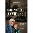 Entrepreneurial Annie and I: How My Wife and I Put a Little Spare Time, a Lot of Hard Work and One Motel Into Making a Million Dollars by Douglas Richie (Paperback / softback, 2013)