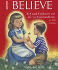 I Believe: The Creed, Confession and the Ten Commandments for Little Catholics by Sister M Juliana (Hardback, 2013)