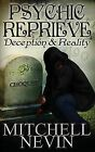 Psychic Reprieve: Deception and Reality by Mitchell Nevin (Paperback / softback, 2013)