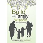 Build a Better Family with Wisdom and Confidence by Roseberge Constant (Paperback / softback, 2013)