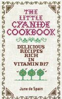 The Little Cyanide Cookbook; Delicious Recipes Rich In Vitamin B17 By June De Sp