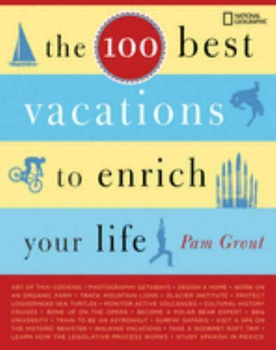 The 100 Best Vacations To Enrich Your Life Grout, Pam - $16.31