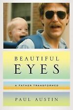Beautiful Eyes : A Father Transformed by Paul Austin (2014, Hardcover)