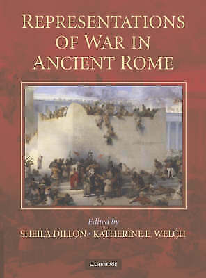 Representations of War in Ancient Rome by Sheila Dillon (editor), Katherine E...