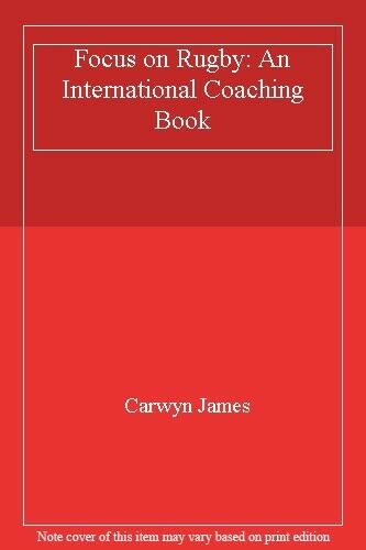 Focus on Rugby: An International Coaching Book By Carwyn James