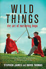 Wild Things: The Art of Nurturing Boys by David Thomas, Stephen James (Paperback / softback, 2009)
