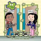 Gerby the Germ: And A Trip to the Bathroom by Cynthia Ann Rearden (Paperback, 2012)