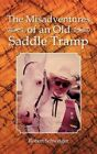 The Misadventures of an Old Saddle Tramp 9781481704892 by Robert Schweiger