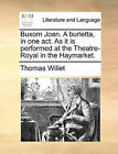 Buxom Joan. a Burletta, in One Act. as It Is Performed at the Theatre-Royal in the Haymarket. by Thomas Willet (Paperback / softback, 2010)