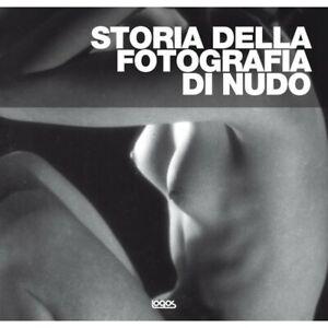 Storia della fotografia di nudo.Ediz.illustrata -Logos 2012-FOTO..... Sigillato