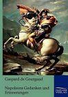 Napoleons Gedanken Und Erinnerungen by Gaspard De Gourgaud (Paperback / softback, 2011)