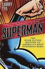 Superman: The High-Flying History of America's Most Enduring Hero by Larry Tye (Paperback / softback)