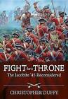 Fight for a Throne: The Jacobite '45 Reconsidered by Christopher Duffy (Hardback, 2015)