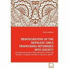 Reintegration of the Nepalese Girls Trafficking Returnees Into Society by Shovita Adhikari (Paperback / softback, 2011)