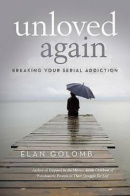 Unloved Again: Breaking Your Serial Addiction by Elan Golomb (Paperback, 2016)