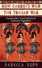 How Carrots Won the Trojan War: Curious (but True) Stories of Common Vegetables by Rebecca Rupp (Paperback, 2011)