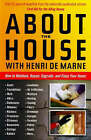 About the House with Henri de Marne: How to Maintain, Repair, Upgrade and Enjoy Your Home by Henri de Marne (Paperback, 2007)