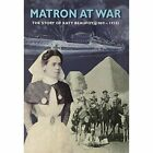 Matron at War The Story of Katy Beaufoy (1869-1918) Paperback – 1 Jul 2014