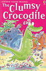 The Clumsy Crocodile by Felicity Everett (Paperback, 2002)