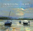 Travelling Light: The Sketches and Paintings of Ray Balkwill by Ray Balkwill (Hardback, 2014)