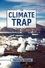 The Climate Trap: A Perilous Tripping of Earth's Natural Freeze Protection System by Melvin J Visser (Paperback / softback, 2010)