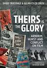Theirs is the Glory: Arnhem, Hurst and Conflict on Film by David Truesdale, Allan Esler Smith (Hardback, 2016)